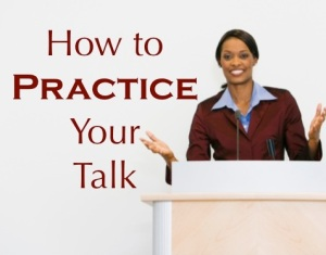 How to Practice Your Talk Before You Give It--advice for speakers